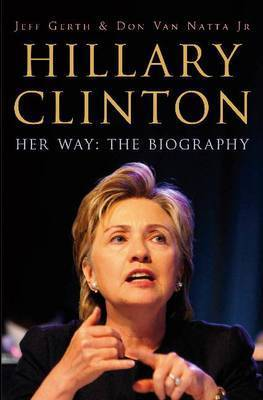 Hillary Clinton: Her Way - The Biography by Jeff Gerth