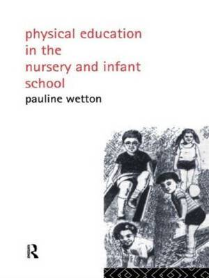 Physical Education in Nursery and Infant Schools by Pauline Wetton image