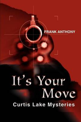 It's Your Move: Curtis Lake Mysteries by Frank Anthony image