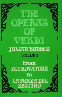 The Operas of Verdi: Volume 2: From Il Trovatore to La Forza del destino by Julian Budden