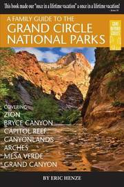 A Family Guide to the Grand Circle National Parks by Eric Henze