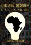 African Entrepreneurs - 50 Success Stories by Iwa Adetunji