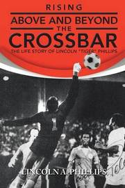 Rising Above and Beyond the Crossbar by Lincoln a Phillips