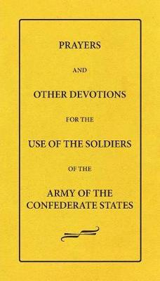 Prayers and Other Devotions for the Use of the Soldiers of the Army of the Confederate States by Female Bible Prayer-Book Tract Society image