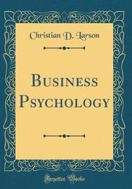 Business Psychology (Classic Reprint) by Christian D Larson
