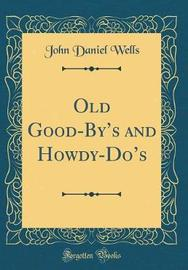 Old Good-By's and Howdy-Do's (Classic Reprint) by John Daniel Wells image