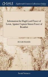 Information for Hugh Lord Fraser of Lovat, Against Captain Simon Fraser of Beaufort by Hugh Fraser image