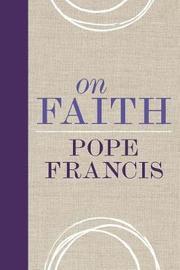 On Faith by Pope Francis