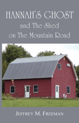 Hannah's Ghost and the Shed on the Mountain Road by Jeffrey M Freeman image