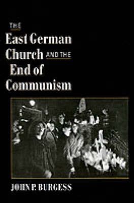 The East German Church and the End of Communism by John P Burgess image