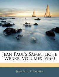 Jean Paul's Smmtliche Werke, Volumes 59-60 by E Frster