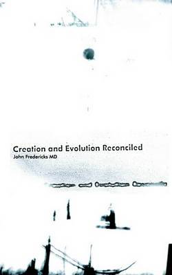 Creation and Evolution Reconciled by John Fredericks image