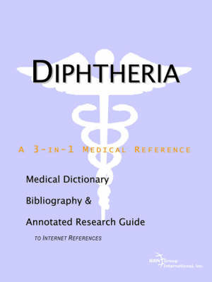 Diphtheria - A Medical Dictionary, Bibliography, and Annotated Research Guide to Internet References by ICON Health Publications