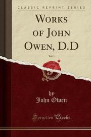 Works of John Owen, D.D, Vol. 1 (Classic Reprint) by John Owen