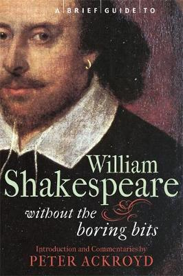 A Brief Guide to William Shakespeare by Peter Ackroyd