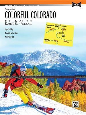 Colorful Colorado by Robert D Vandall