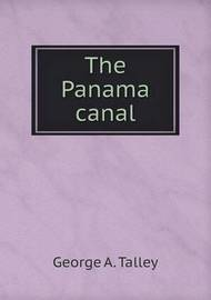 The Panama Canal by George A Talley