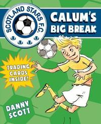 Calum's Big Break by Danny Scott