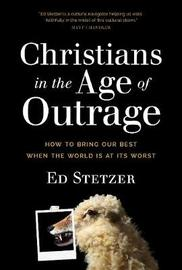 Christians in the Age of Outrage by Ed Stetzer
