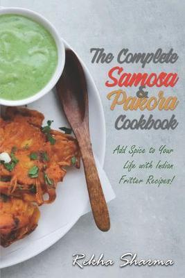 The Complete Pakora & Samosa Cookbook by Rekha Sharma