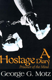A Hostage Diary: Prisoner of the Mind by George , G. Motz image
