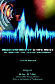 Observations of White Noise: An 'Acid Test' for the First Amendment by Marc M. Harrold