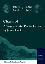 Charts of a Voyage to the Pacific Ocean by James Cook by Cook