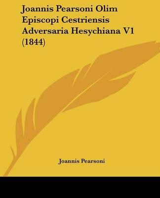 Joannis Pearsoni Olim Episcopi Cestriensis Adversaria Hesychiana V1 (1844) by Joannis Pearsoni image