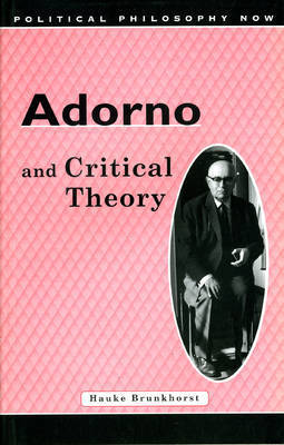 Adorno and Critical Theory by Hauke Brunkhorst