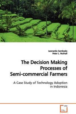 The Decision Making Processes of Semi-Commercial Farmers by Leonardo Sambodo