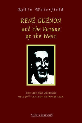 Ren Gunon and the Future of the West by Robin Waterfield