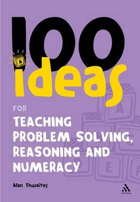 100 Ideas for Teaching Problem Solving, Reasoning and Numeracy by Alan Thwaites image