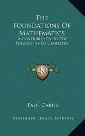 The Foundations of Mathematics: A Contribution to the Philosophy of Geometry by Dr Paul Carus