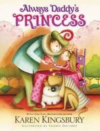 Always Daddy's Princess by Karen Kingsbury