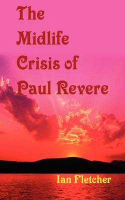 The Mid-Life Crisis of Paul Revere by Ian Fletcher
