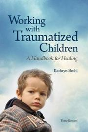Working with Traumatized Children by Kathryn Brohl