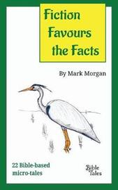 Fiction Favours the Facts by Mark Timothy Morgan