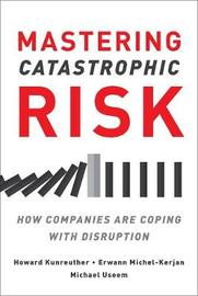 Mastering Catastrophic Risk by Howard Kunreuther
