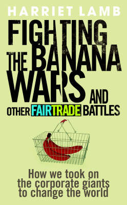 Fighting the Banana Wars and Other Fairtrade Battles by Harriet Lamb image