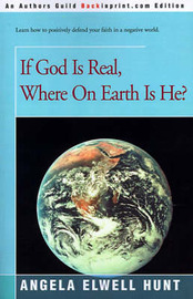 If God is Real, Where on Earth is He? by Angela Elwell Hunt image