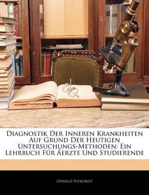Diagnostik Der Inneren Krankheiten Auf Grund Der Heutigen Untersuchungs-Methoden: Ein Lehrbuch Fr Erzte Und Studierende by Oswald Vierordt image