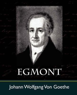 Egmont by Wolfgang Von Goethe Johann Wolfgang Von Goethe