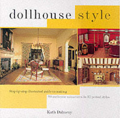 Dollhouse Style: Furniture, Fittings and Accessories by Kath Dalmeny