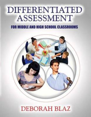 Differentiated Assessment for Middle and High School Classrooms by Deborah Blaz