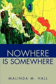 Nowhere Is Somewhere by Malinda M. Hall image