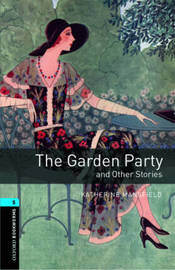 Oxford Bookworms Library: Level 5:: The Garden Party and Other Stories by Katherine Mansfield