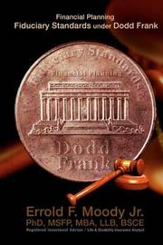 Financial Planning Fiduciary Standards Under Dodd Frank by Dr Errold F Moody Jr