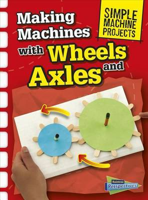 Making Machines with Wheels and Axles by Chris Oxlade