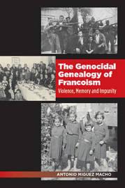 The Genocidal Genealogy of Francoism by Antonio Miguez Macho image