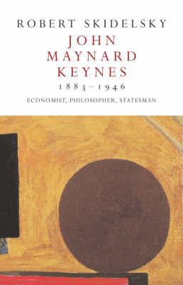 John Maynard Keynes 1883-1946 by Robert Skidelsky
